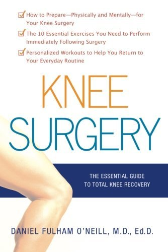 Knee Surgery: The Essential Guide to Total Knee Recovery by Daniel Fulham O'Neill (2008-12-09)