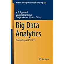 Big Data Analytics: Proceedings of CSI 2015 (Advances in Intelligent Systems and Computing, Band 654)