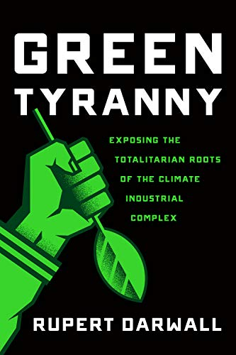 Green Tyranny: Exposing the Totalitarian Roots of the Climate Industrial Complex (English Edition) por Rupert Darwall