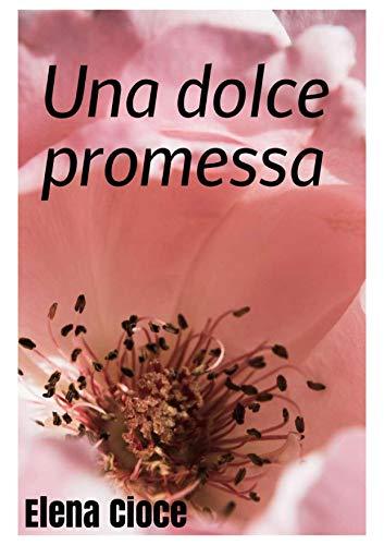 Una dolce promessa di [Cioce, Elena]