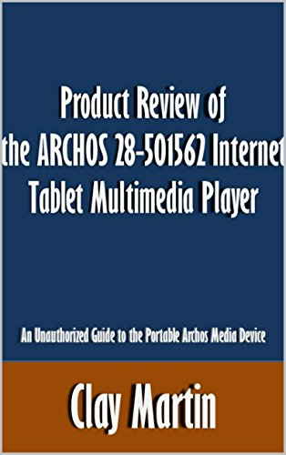 Product Review of the ARCHOS 28-501562 Internet Tablet Multimedia Player: An Unauthorized Guide to the Portable Archos Media Device [Article] (English Edition) Archos Multimedia