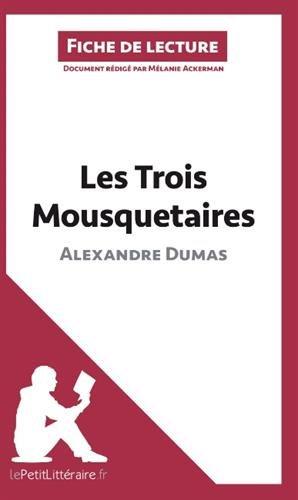 Les Trois Mousquetaires de Alexandre Dumas (Fiche de lecture): Résumé Complet Et Analyse Détaillée De L'oeuvre