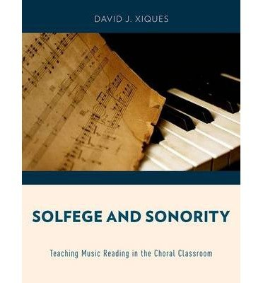 [(Solfege and Sonority: Teaching Music Reading in the Choral Classroom)] [Author: David J. Xiques] published on (August, 2014)