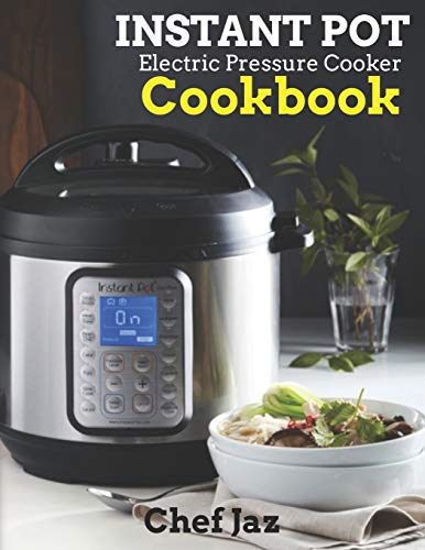 Instant Pot Electric Pressure Cooker Cookbook: Over 250 Comprehensive and Detailed Collection Of Delicious Recipes Explained For Beginners And Advanced Users -