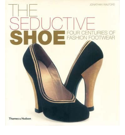 [(The Seductive Shoe: Four Centuries of Fashion Footwear)] [Author: Jonathan Walford] published on (February, 2007)