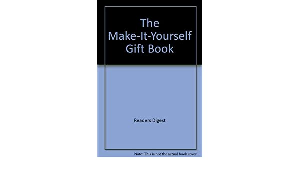 The make it yourself gift book amazon readers digest the make it yourself gift book amazon readers digest patterns etc lavishly illustrated in colour throughout with diagrams books solutioingenieria Choice Image