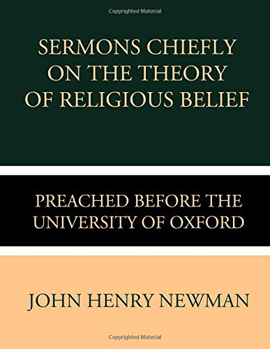 Sermons Chiefly on the Theory of Religious Belief Preached before the University of Oxford