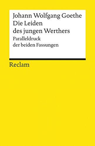 Die Leiden des jungen Werthers: Studienausgabe. Paralleldruck der Fassungen von 1774 und 1787 (Reclams Universal-Bibliothek)