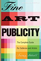 Fine Art Publicity: The Complete Guide for Artists, Galleries and Museums (Business and Legal Forms)