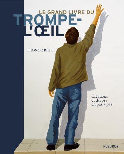 Le grand livre du trompe-l'oeil : Créations et décors en pas à pas par Leonor Rieti