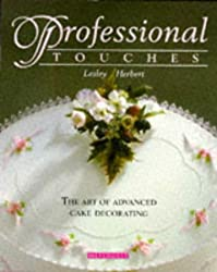 Professional Touches/the Art of Advanced Cake Decorating