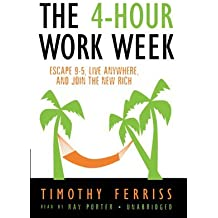 The 4-Hour Workweek: Escape 9-5, Live Anywhere, and Join the New Rich by Timothy Ferriss (2007-04-09)
