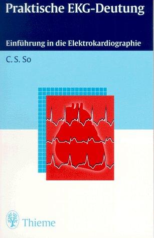 Praktische EKG- Deutung. Einführung in die Elektrokardiographie