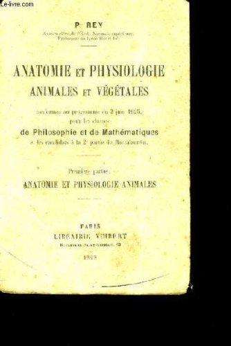 ANATOMIE ET PHYSIOLOGIE ANIMALES ET VEGETALES. par P. REY.