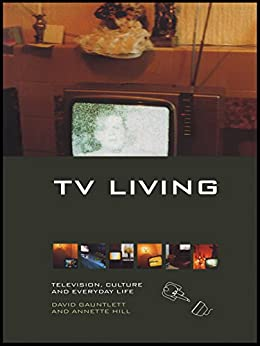TV Living: Television, Culture and Everyday Life by [Gauntlett, David, Hill, Annette]