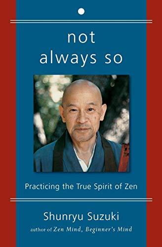Not Always So: Practicing the True Spirit of Zen -