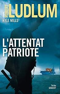 L'attentat patriote: thriller par Robert Ludlum