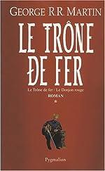 Le Trône de fer l'Intégrale (A game of Thrones), Tome 1 - Le Trône de fer ; Le Donjon rouge de George R. R. Martin
