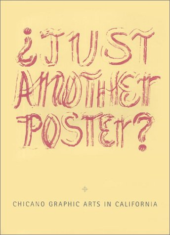Just Another Poster?: Chicano Graphic Arts in California / Artes Graficas Chicanas En California (Latin Poster American Art)