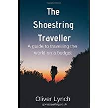 The Shoestring Traveller: A guide to travelling the world on a budget