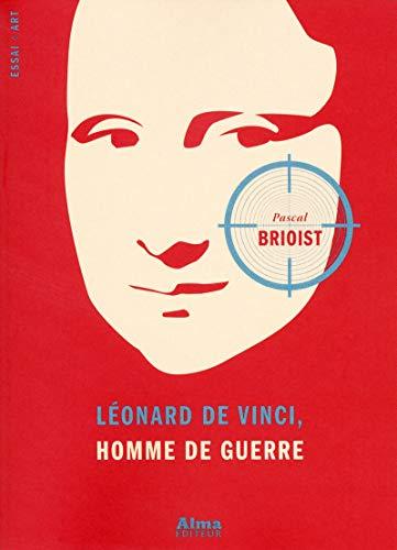 Léonard de Vinci, l'homme de guerre