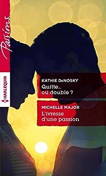 Quitte... ou double ? - L'ivresse d'une passion (Passions) par [DeNosky, Kathie, Major, Michelle]