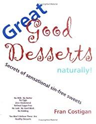 Great Good Desserts Naturally: Secrets of Sensational Sin-Free Sweets by Fran Costigan (2000-02-02)