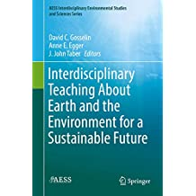 Interdisciplinary Teaching About Earth and the Environment for a Sustainable Future (AESS Interdisciplinary Environmental Studies and Sciences Series)