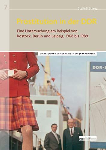 Prostitution in der DDR: Eine Untersuchung am Beispiel der Städte Rostock, Berlin und Leipzig von 1968 bis 1989