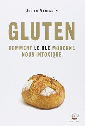 Gluten - Comment le blé moderne nous intoxique par Julien Venesson