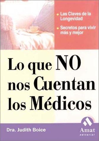 Descargar Libro Lo que no nos cuentan los medicos: Las claves de la longevidad. Secretos para vivir más y mejor. de Judith Boice