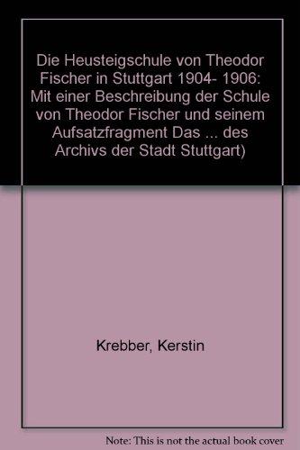 Die Heusteigschule von Theodor Fischer in Stuttgart 1904- 1906: Mit einer Beschreibung der Schule von Theodor Fischer und seinem Aufsatzfragment