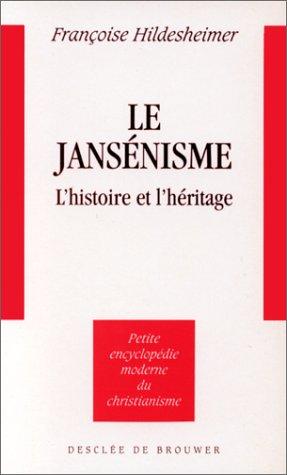 Le jansénisme. L'histoire et l'héritage. par Françoise Hildesheimer