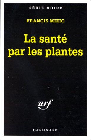 Sante Par Les Plantes (Serie Noire 1) par Francis Mizio