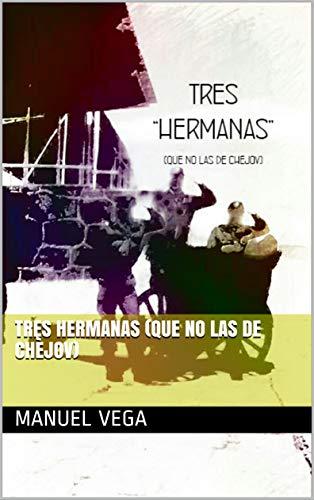 Tres hermanas (que no las de Chèjov) (Spanish Edition)