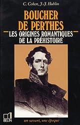 Boucher de Perthes : 1788-1868, les origines romantiques de la préhistoire