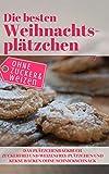 Die besten Weihnachtsplätzchen ohne Zucker und Weizen - Das Plätzchenbackbuch: Zuckerfrei und Weizenfrei: Plätzchen und Kekse backen ohne Schnickschnack (Backen ohne Zucker 8)