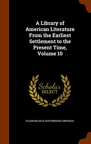 A Library of American Literature From the Earliest Settlement to the Present Time, Volume 10