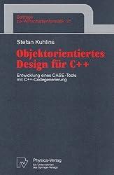 Objektorientiertes Design für C++. Entwicklung eines CASE-Tools mit C++-Codegenerierung (Beiträge zur Wirtschaftsinformatik Bd. 21)