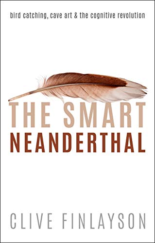 The Smart Neanderthal: Bird catching, Cave Art, and the Cognitive Revolution (English Edition)