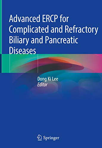Advanced ERCP for Complicated and Refractory Biliary and Pancreatic Diseases (English Edition)