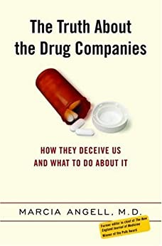 The Truth About the Drug Companies: How They Deceive Us and What to Do About It von [Angell, Marcia]
