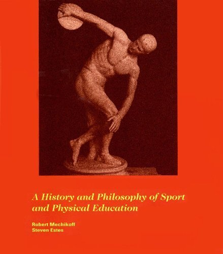 A History and Philosophy of Sport and Physical Education: From the Ancient Civilizations to the Modern World (Second Edition) by Robert Mechikoff (1993-02-01)
