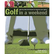 [(Golf in a Weekend: Step-by-step Techniques to Improve Your Game)] [ By (author) Steve Newell, By (author) Paul Foston ] [January, 2014]