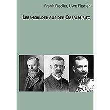 Lebensbilder aus der Oberlausitz: 60 Biografien aus Bautzen, Bischofswerda und Umgebung