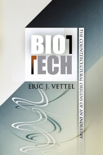 biotech-the-countercultural-origins-of-an-industry-politics-and-culture-in-modern-america