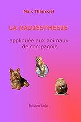 La radiesthésie : Appliquée aux animaux de compagnie