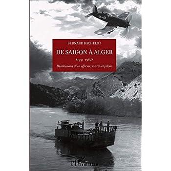De Saigon à Alger (1951-1962) : Désillusions d'un officier, marin et pilote. Prix Dulac de l'Académie des Sciences morales et politiques