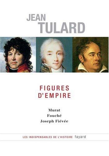 Figures d'Empire : Murat, Fouché, Joseph Fiévée