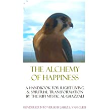 The Alchemy of Happiness: Al-Ghazzali's Classic Work Interpreted in Poetry (Voices of World Religions) (English Edition)
